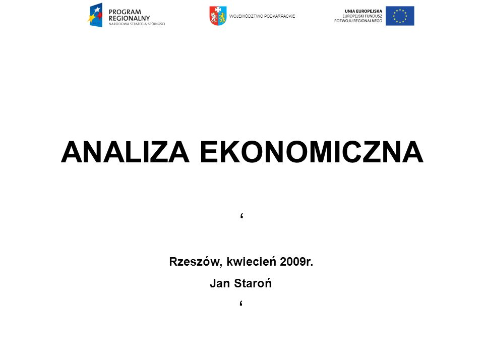 ANALIZA EKONOMICZNA Rzeszów, kwiecień 2009r. Jan Staroń WOJEWÓDZTWO PODKARPACKIE
