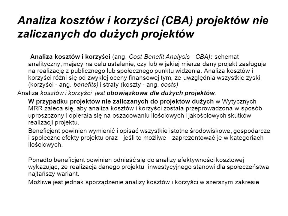 Analiza kosztów i korzyści (CBA) projektów nie zaliczanych do dużych projektów Analiza kosztów i korzyści (ang. Cost-Benefit Analysis - CBA): schemat