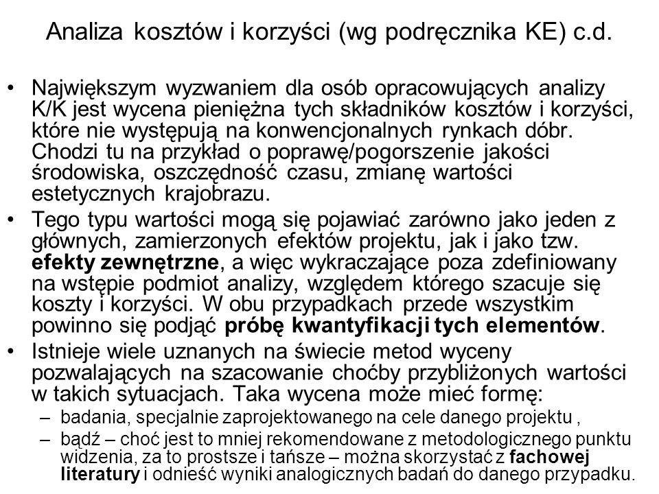 Analiza kosztów i korzyści (wg podręcznika KE) c.d. Największym wyzwaniem dla osób opracowujących analizy K/K jest wycena pieniężna tych składników ko