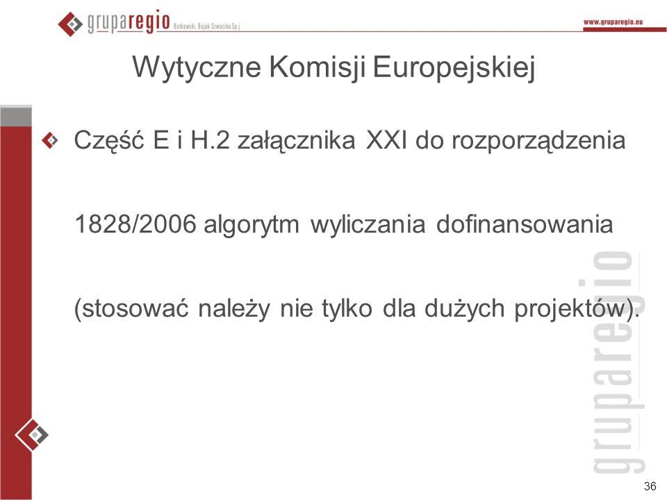 36 Wytyczne Komisji Europejskiej Część E i H.2 załącznika XXI do rozporządzenia 1828/2006 algorytm wyliczania dofinansowania (stosować należy nie tylko dla dużych projektów).