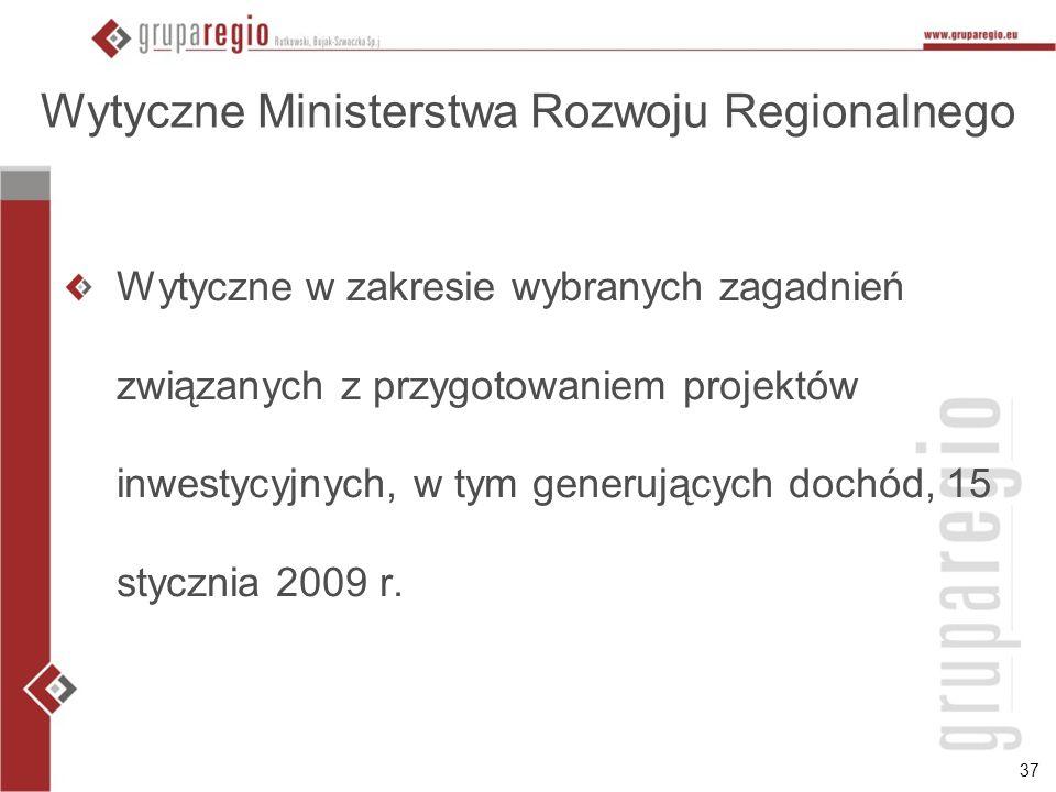 37 Wytyczne Ministerstwa Rozwoju Regionalnego Wytyczne w zakresie wybranych zagadnień związanych z przygotowaniem projektów inwestycyjnych, w tym generujących dochód, 15 stycznia 2009 r.