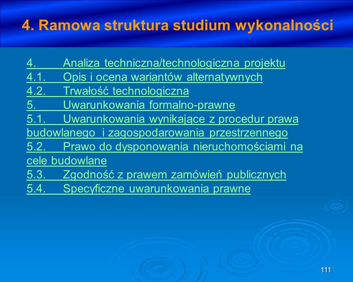 111 4. Ramowa struktura studium wykonalności 4.Analiza techniczna/technologiczna projektu 4.1.Opis i ocena wariantów alternatywnych 4.2.Trwałość techn