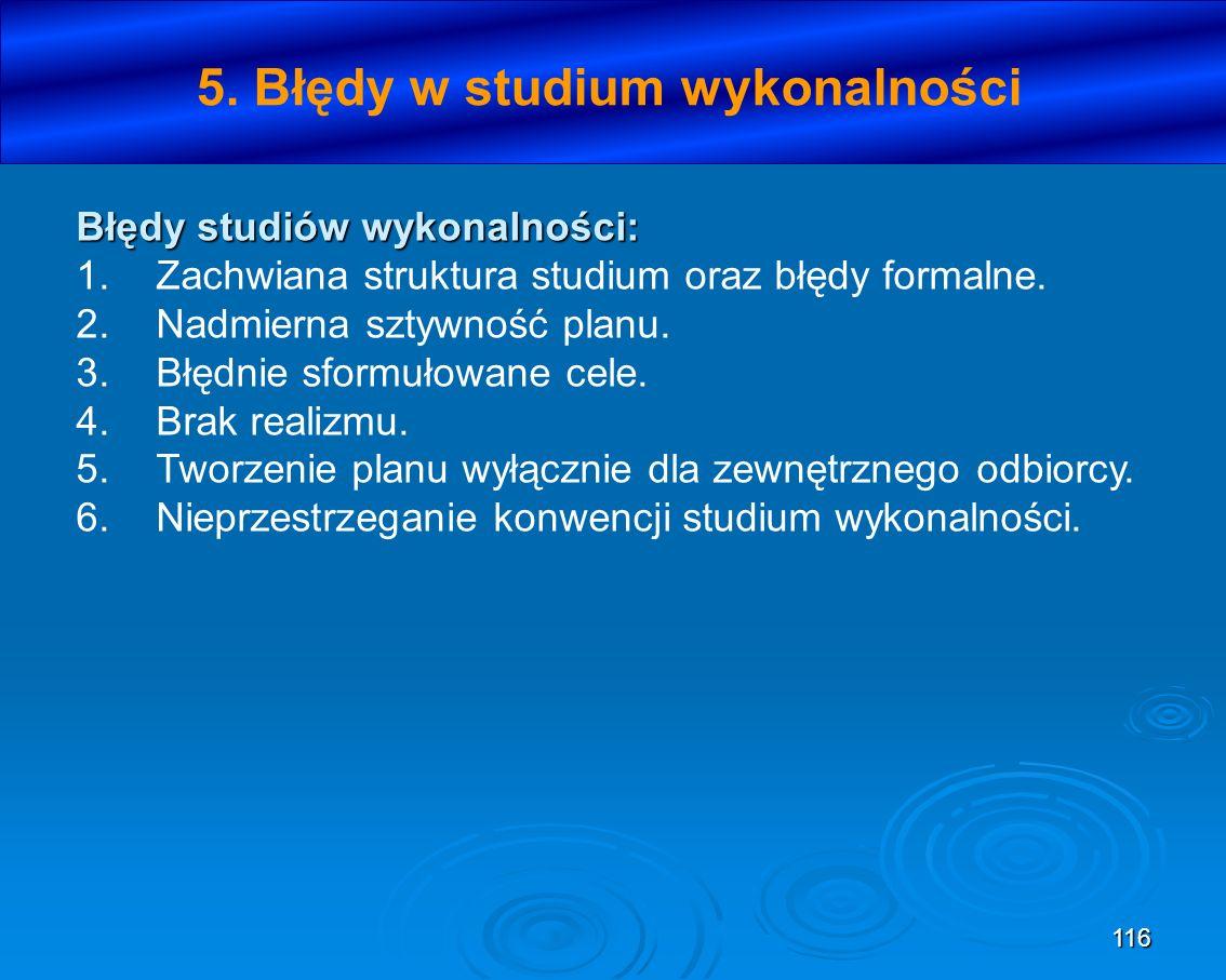 116 5. Błędy w studium wykonalności Błędy studiów wykonalności: 1. Zachwiana struktura studium oraz błędy formalne. 2. Nadmierna sztywność planu. 3. B