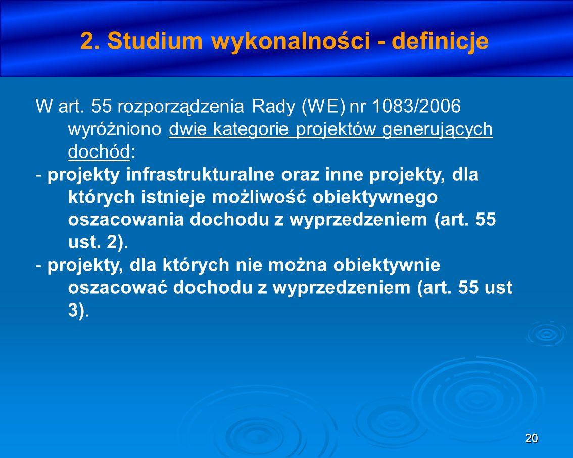 20 2. Studium wykonalności - definicje W art. 55 rozporządzenia Rady (WE) nr 1083/2006 wyróżniono dwie kategorie projektów generujących dochód: - proj