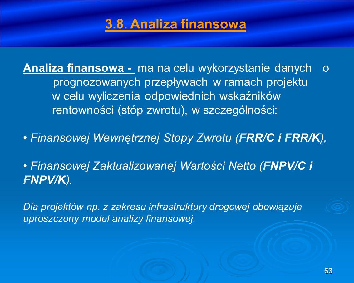 63 3.8. Analiza finansowa Analiza finansowa - ma na celu wykorzystanie danych o prognozowanych przepływach w ramach projektu w celu wyliczenia odpowie