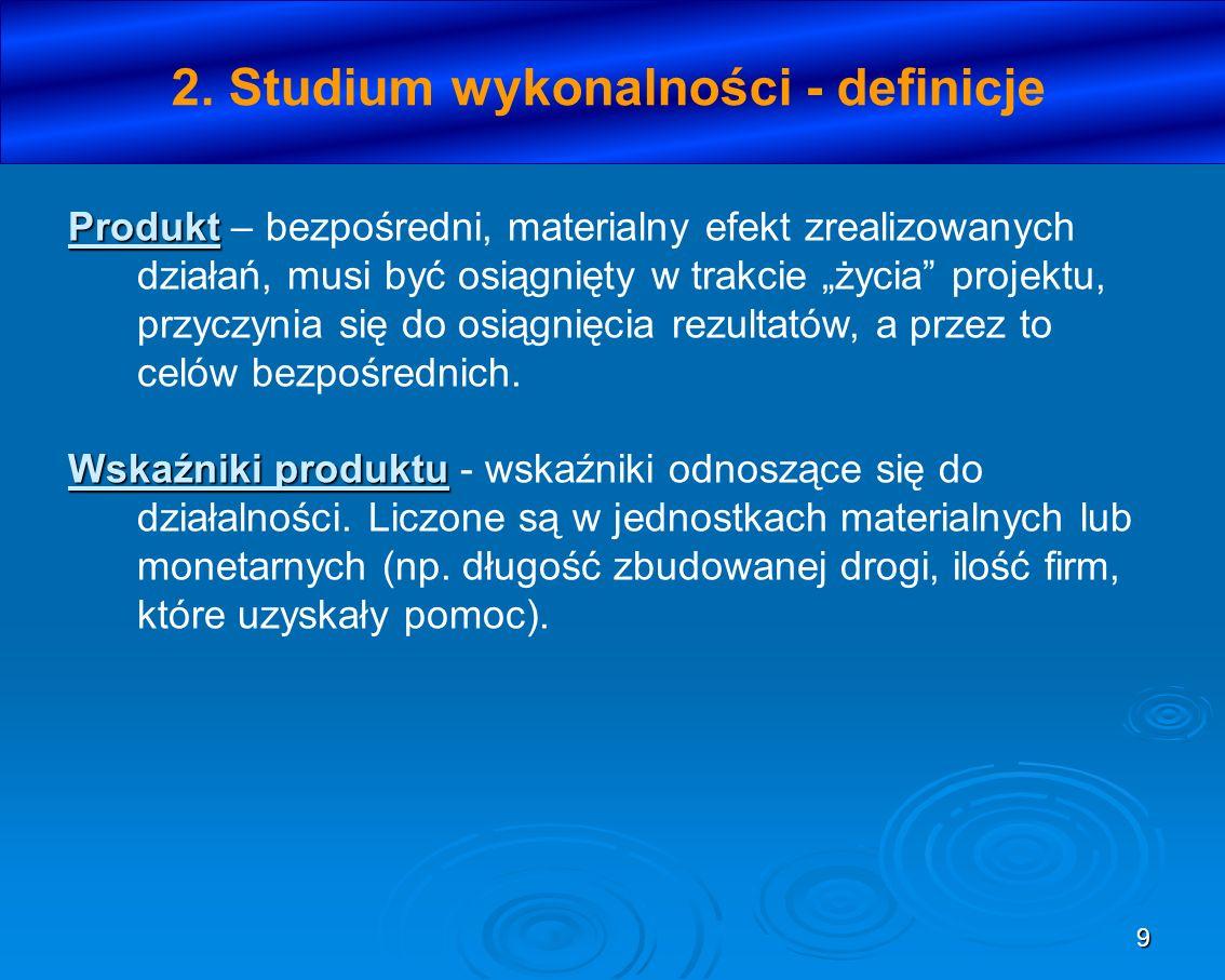9 2. Studium wykonalności - definicje Produkt Produkt – bezpośredni, materialny efekt zrealizowanych działań, musi być osiągnięty w trakcie życia proj