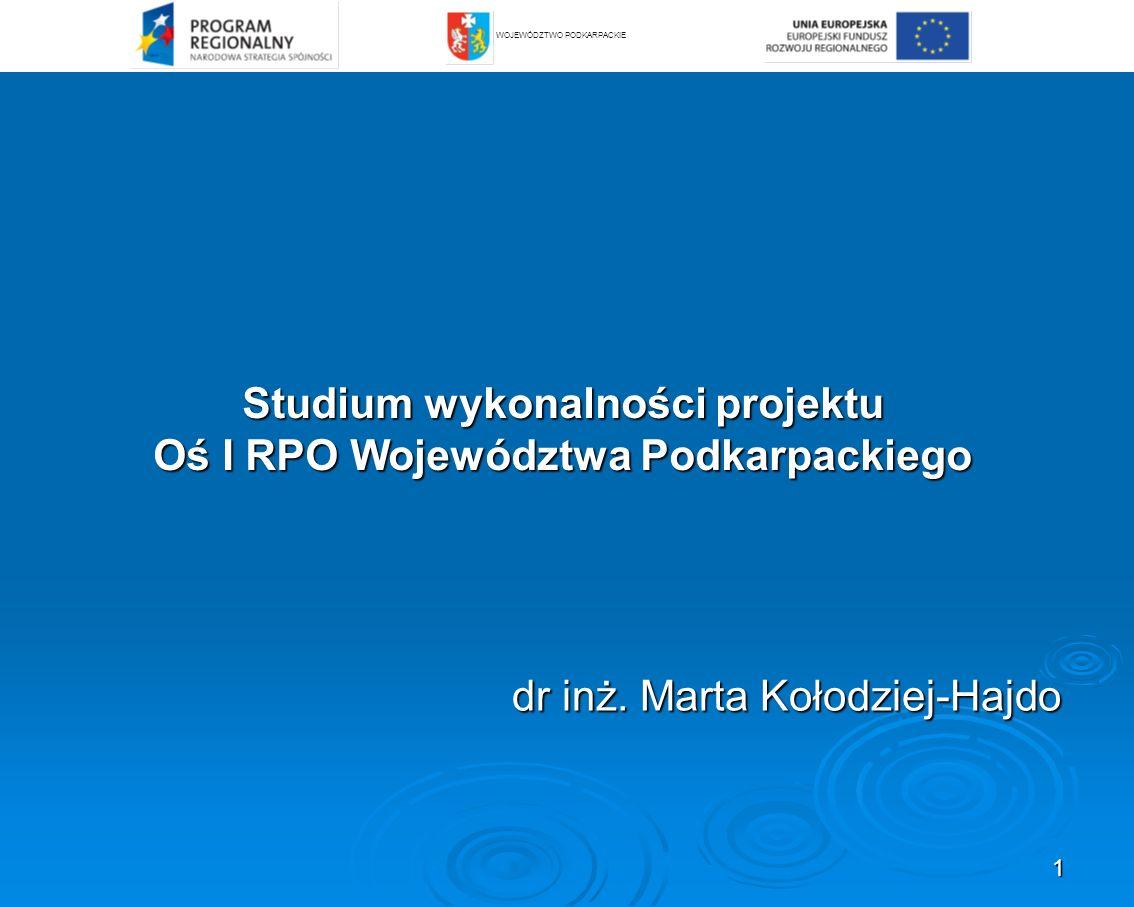 1 Studium wykonalności projektu Oś I RPO Województwa Podkarpackiego dr inż. Marta Kołodziej-Hajdo WOJEWÓDZTWO PODKARPACKIE