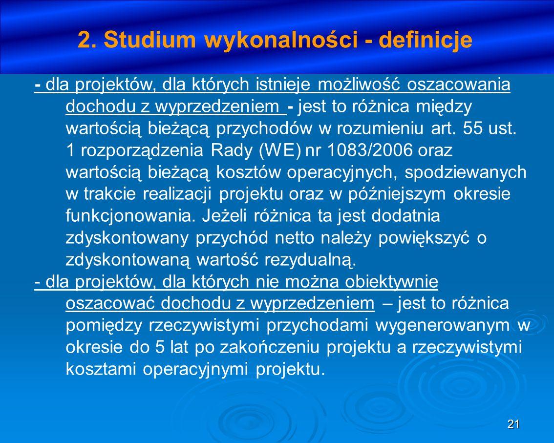21 2. Studium wykonalności - definicje - dla projektów, dla których istnieje możliwość oszacowania dochodu z wyprzedzeniem - jest to różnica między wa