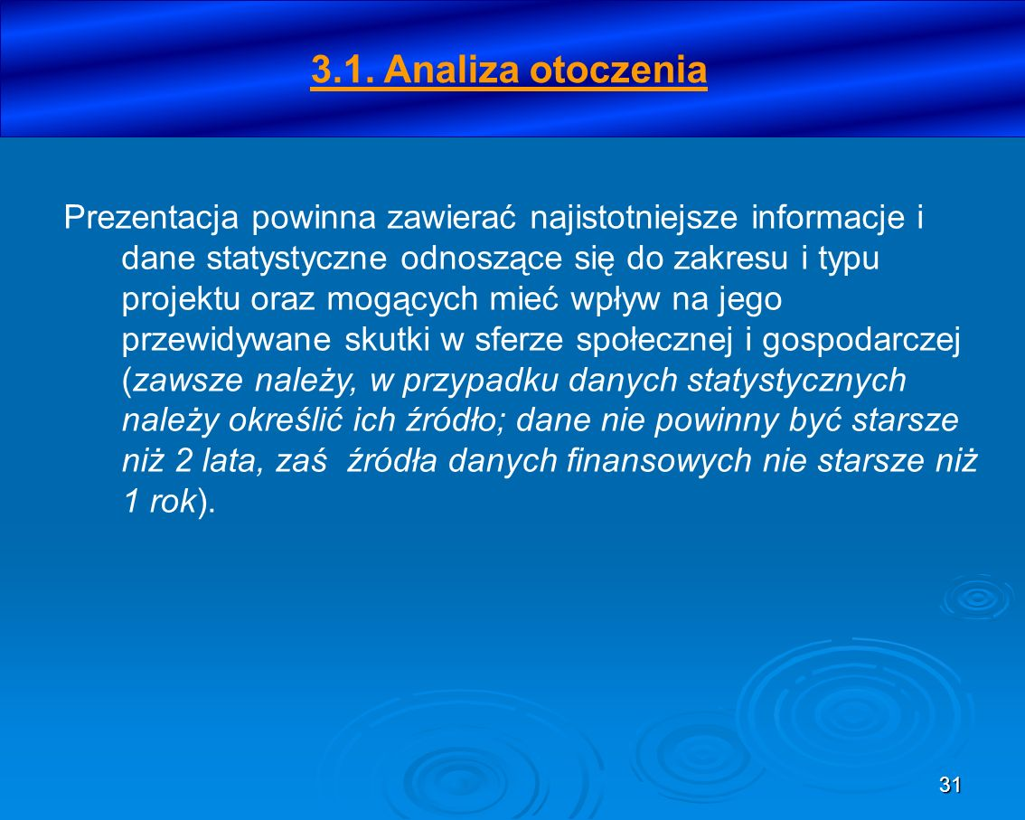 31 3.1. Analiza otoczenia Prezentacja powinna zawierać najistotniejsze informacje i dane statystyczne odnoszące się do zakresu i typu projektu oraz mo
