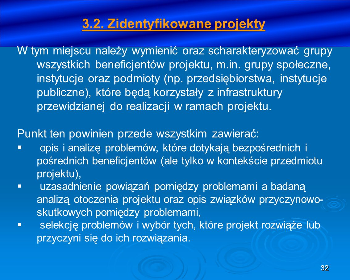 32 3.2. Zidentyfikowane projekty W tym miejscu należy wymienić oraz scharakteryzować grupy wszystkich beneficjentów projektu, m.in. grupy społeczne, i