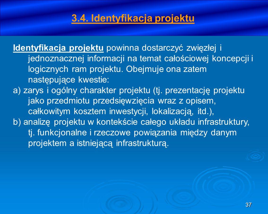 37 3.4. Identyfikacja projektu Identyfikacja projektu powinna dostarczyć zwięzłej i jednoznacznej informacji na temat całościowej koncepcji i logiczny