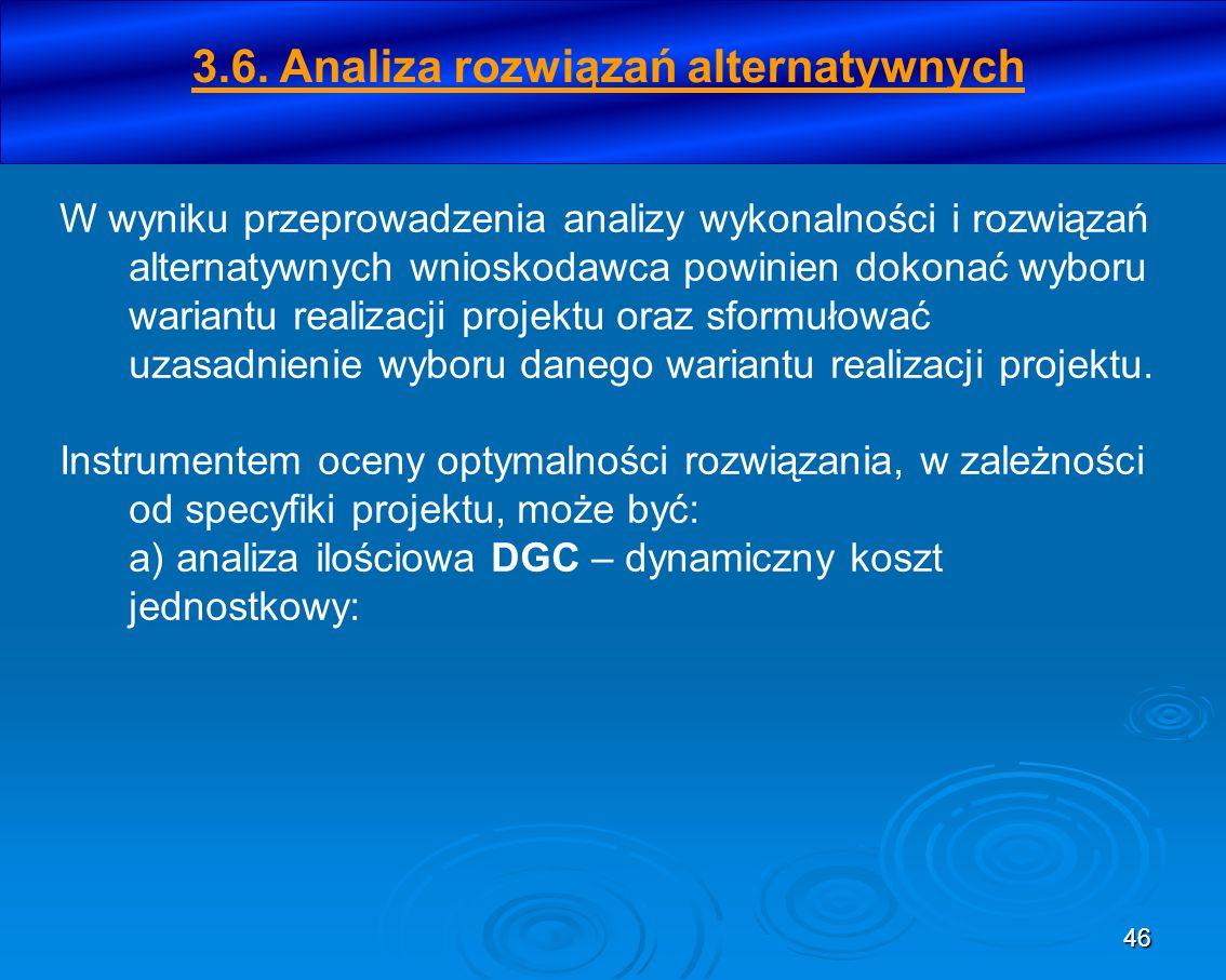 46 W wyniku przeprowadzenia analizy wykonalności i rozwiązań alternatywnych wnioskodawca powinien dokonać wyboru wariantu realizacji projektu oraz sfo