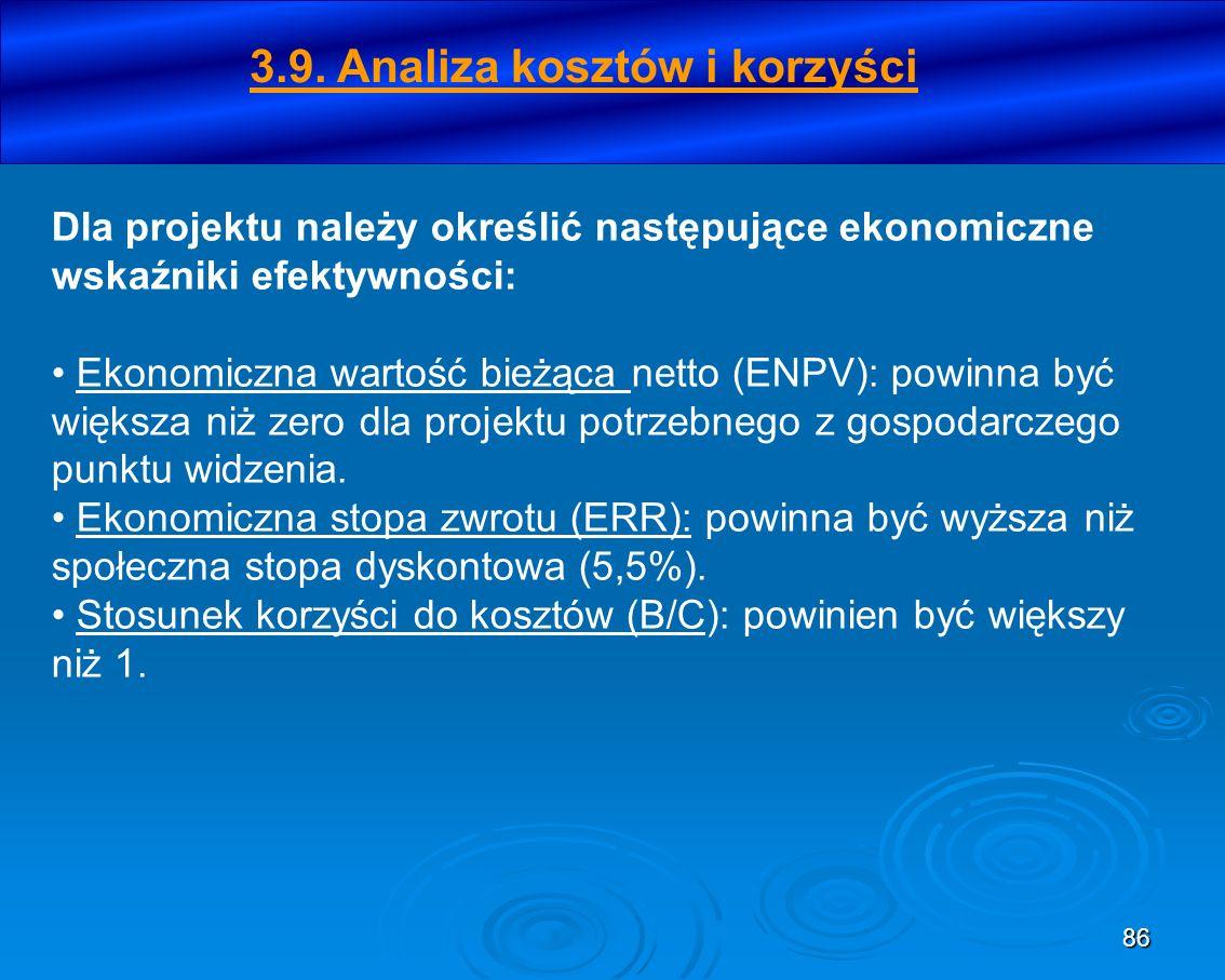 86 Dla projektu należy określić następujące ekonomiczne wskaźniki efektywności: Ekonomiczna wartość bieżąca netto (ENPV): powinna być większa niż zero