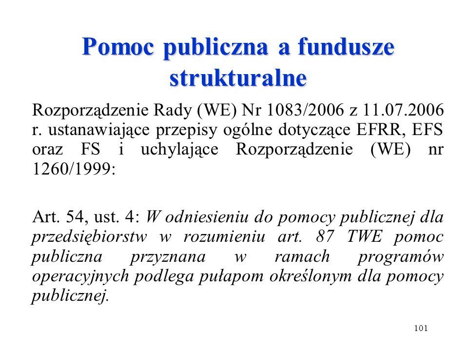 101 Pomoc publiczna a fundusze strukturalne Rozporządzenie Rady (WE) Nr 1083/2006 z 11.07.2006 r. ustanawiające przepisy ogólne dotyczące EFRR, EFS or