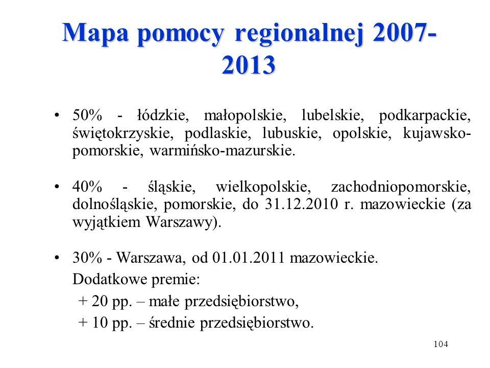 104 Mapa pomocy regionalnej 2007- 2013 50% - łódzkie, małopolskie, lubelskie, podkarpackie, świętokrzyskie, podlaskie, lubuskie, opolskie, kujawsko- p