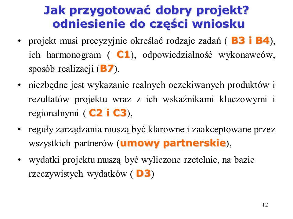 12 Jak przygotować dobry projekt? odniesienie do części wniosku B3 i B4 C1 B7projekt musi precyzyjnie określać rodzaje zadań ( B3 i B4 ), ich harmonog