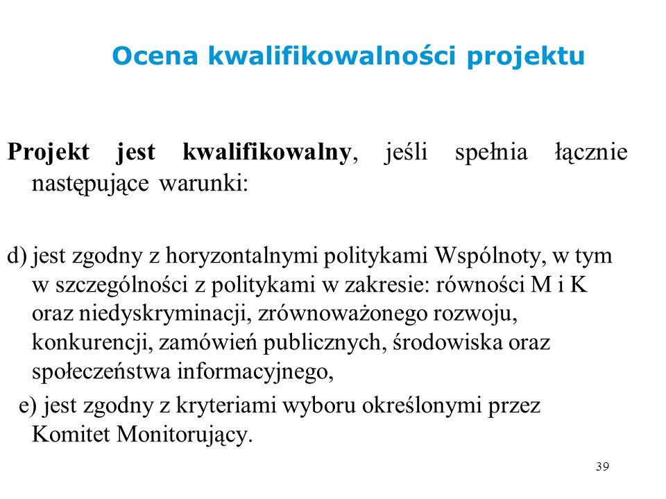 39 Projekt jest kwalifikowalny, jeśli spełnia łącznie następujące warunki: d) jest zgodny z horyzontalnymi politykami Wspólnoty, w tym w szczególności