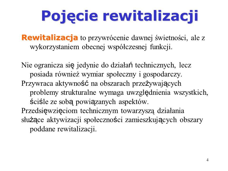 4 Pojęcie rewitalizacji Pojęcie rewitalizacji Rewitalizacja Rewitalizacja to przywrócenie dawnej świetności, ale z wykorzystaniem obecnej współczesnej