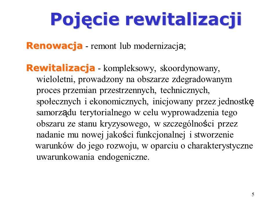 5 Pojęcie rewitalizacji Pojęcie rewitalizacji Renowacja Renowacja - remont lub modernizacj a ; Rewitalizacja Rewitalizacja - kompleksowy, skoordynowan