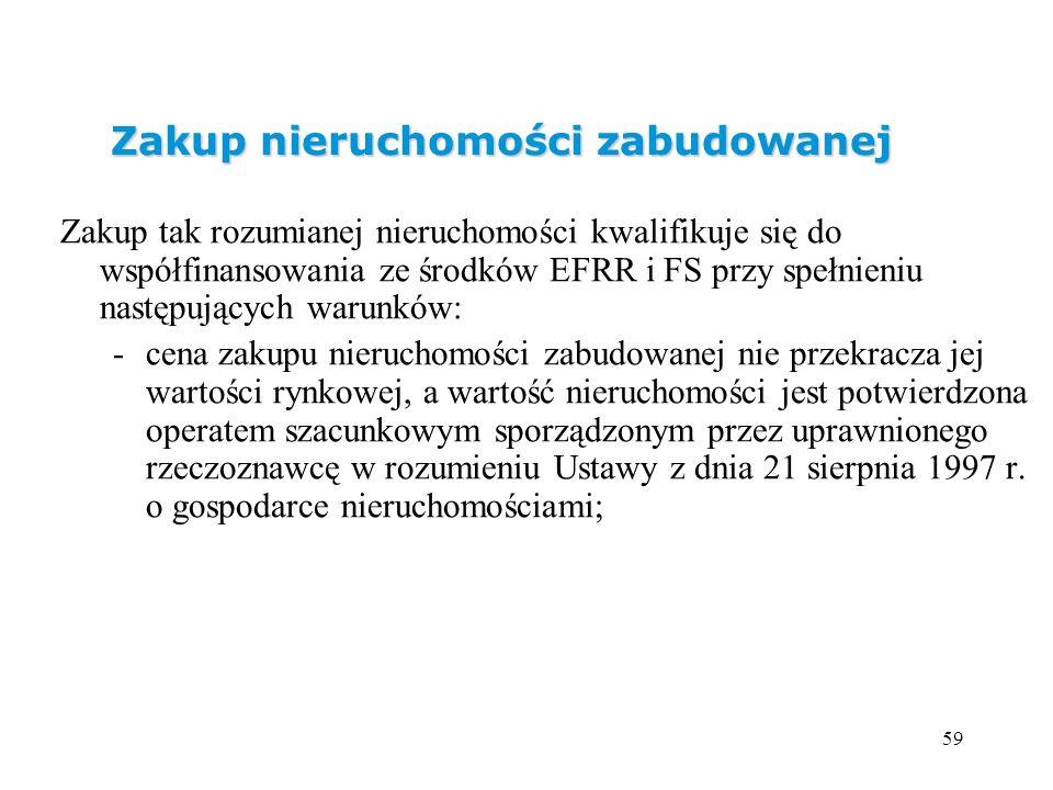 59 Zakup tak rozumianej nieruchomości kwalifikuje się do współfinansowania ze środków EFRR i FS przy spełnieniu następujących warunków: -cena zakupu n