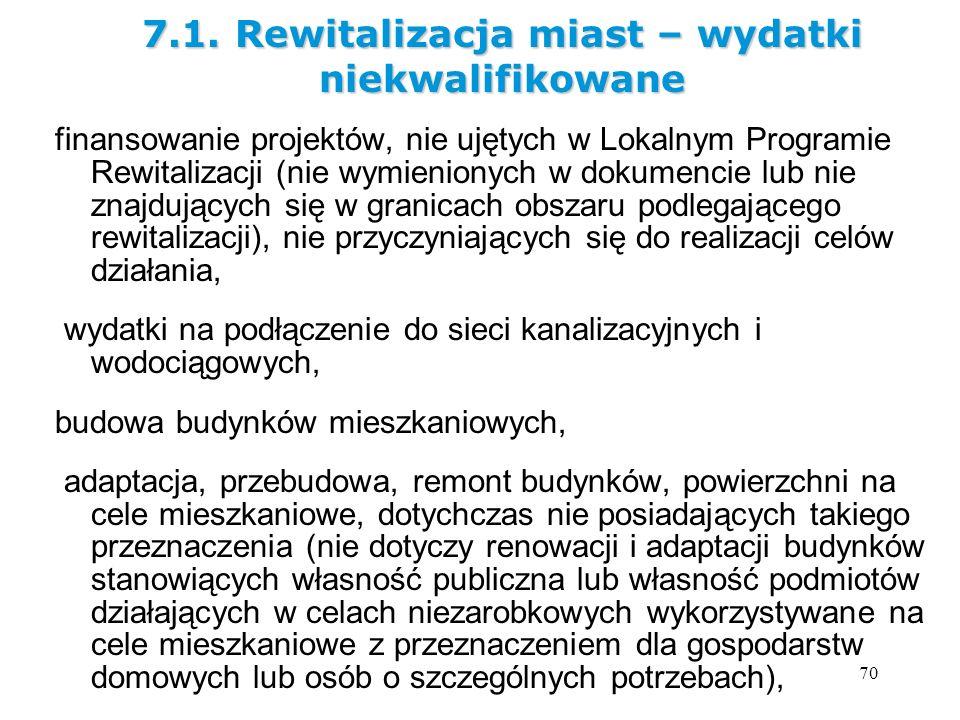 70 finansowanie projektów, nie ujętych w Lokalnym Programie Rewitalizacji (nie wymienionych w dokumencie lub nie znajdujących się w granicach obszaru