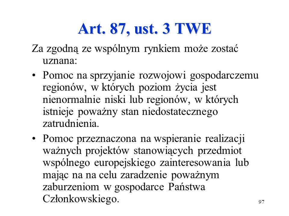 97 Art. 87, ust. 3 TWE Za zgodną ze wspólnym rynkiem może zostać uznana: Pomoc na sprzyjanie rozwojowi gospodarczemu regionów, w których poziom życia