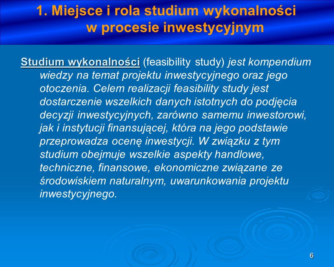 6 1. Miejsce i rola studium wykonalności w procesie inwestycyjnym Studium wykonalności Studium wykonalności (feasibility study) jest kompendium wiedzy