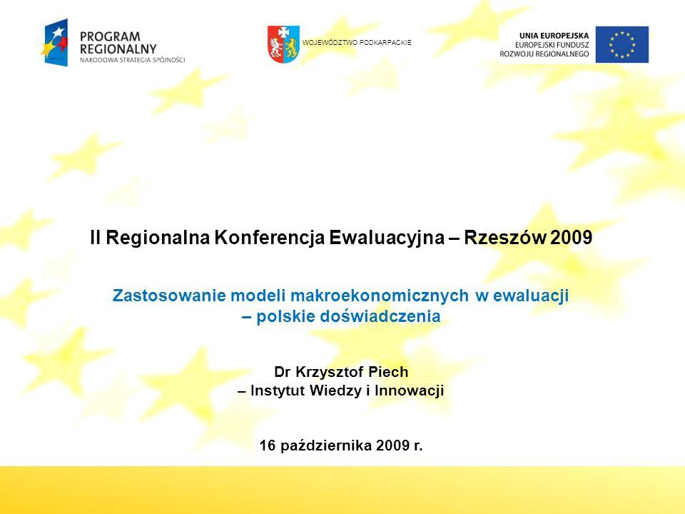 II Regionalna Konferencja Ewaluacyjna – Rzeszów 2009 Zastosowanie modeli makroekonomicznych w ewaluacji – polskie doświadczenia Dr Krzysztof Piech – I
