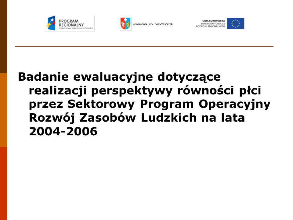 Badanie ewaluacyjne dotyczące realizacji perspektywy równości płci przez Sektorowy Program Operacyjny Rozwój Zasobów Ludzkich na lata 2004-2006 WOJEWÓ