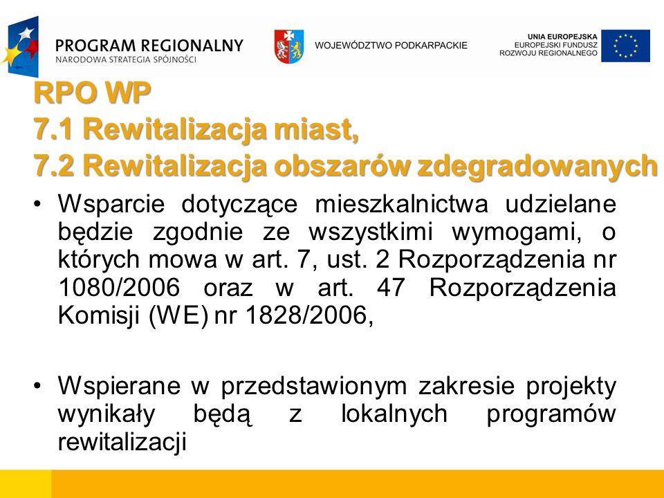RPO WP 7.1 Rewitalizacja miast, 7.2 Rewitalizacja obszarów zdegradowanych Wsparcie dotyczące mieszkalnictwa udzielane będzie zgodnie ze wszystkimi wym