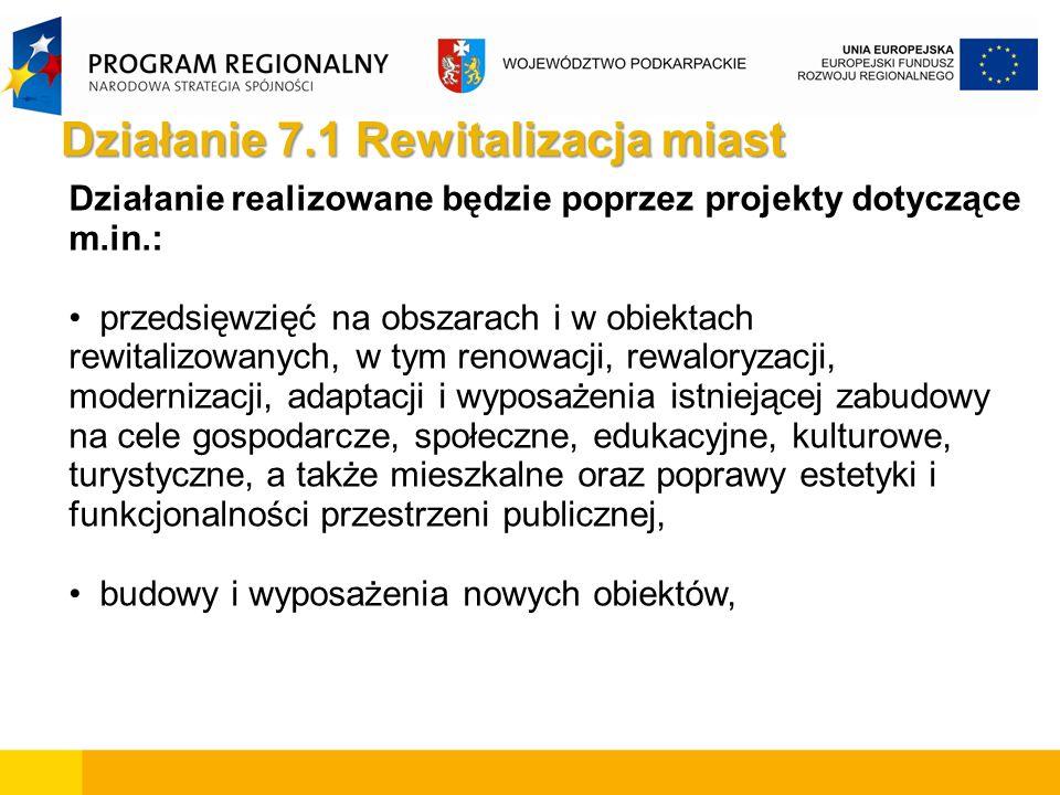 Działanie realizowane będzie poprzez projekty dotyczące m.in.: przedsięwzięć na obszarach i w obiektach rewitalizowanych, w tym renowacji, rewaloryzac