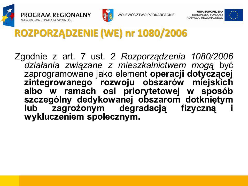 ROZPORZĄDZENIE (WE) nr 1080/2006 Zgodnie z art. 7 ust. 2 Rozporządzenia 1080/2006 działania związane z mieszkalnictwem mogą być zaprogramowane jako el