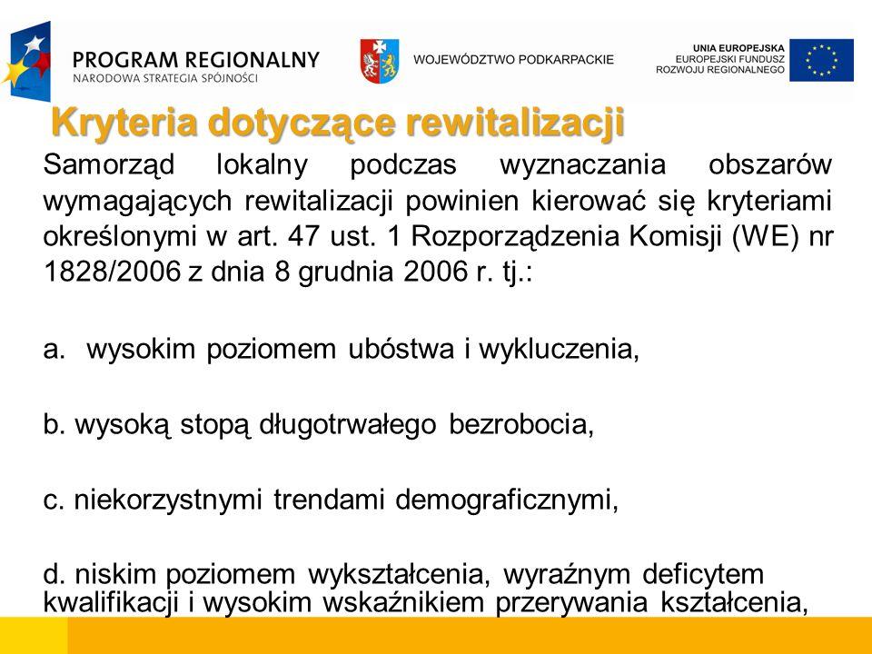 Kryteria dotyczące rewitalizacji Samorząd lokalny podczas wyznaczania obszarów wymagających rewitalizacji powinien kierować się kryteriami określonymi