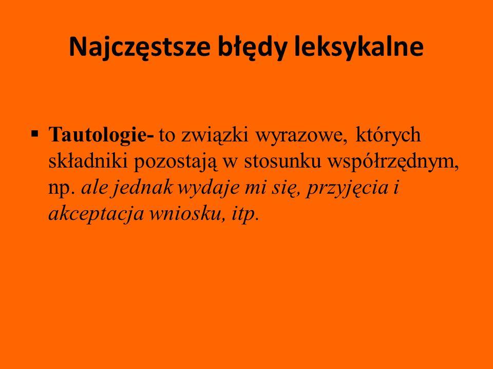 Najczęstsze błędy leksykalne Tautologie- to związki wyrazowe, których składniki pozostają w stosunku współrzędnym, np.