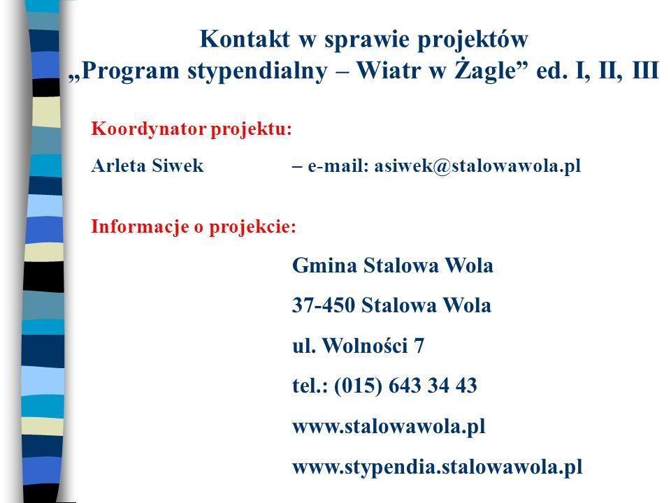Kontakt w sprawie projektów Program stypendialny – Wiatr w Żagle ed. I, II, III Koordynator projektu: Arleta Siwek – e-mail: asiwek@stalowawola.pl Inf