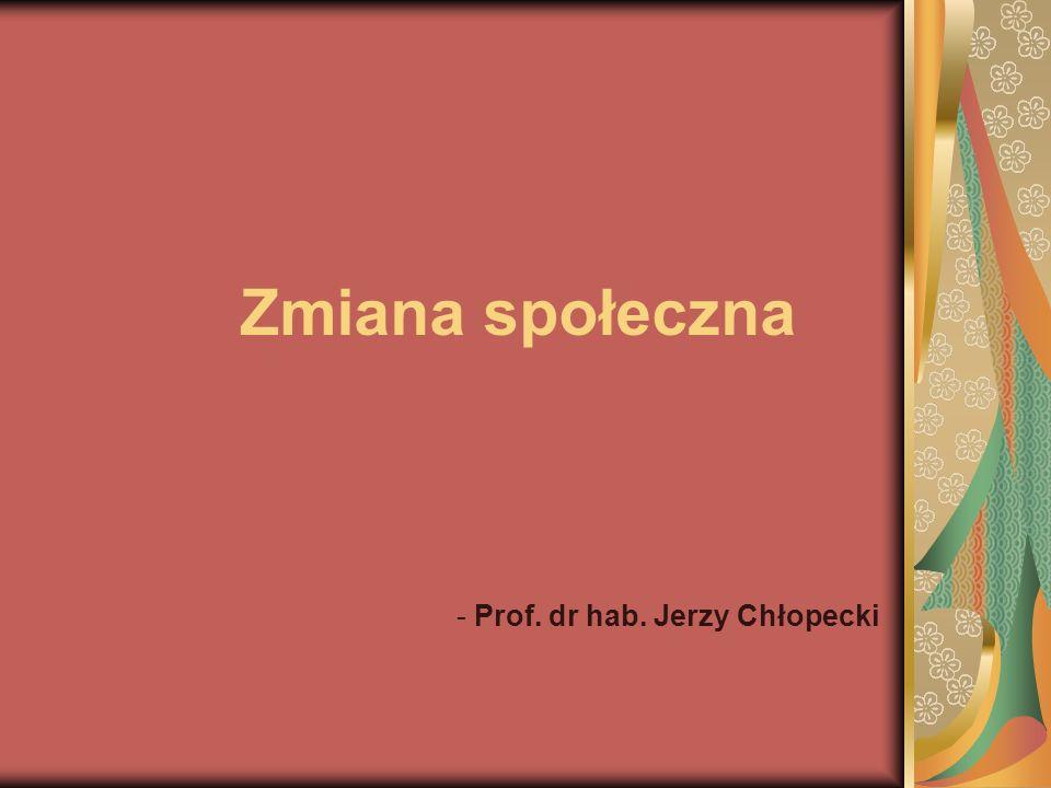Zmiana społeczna - Prof. dr hab. Jerzy Chłopecki