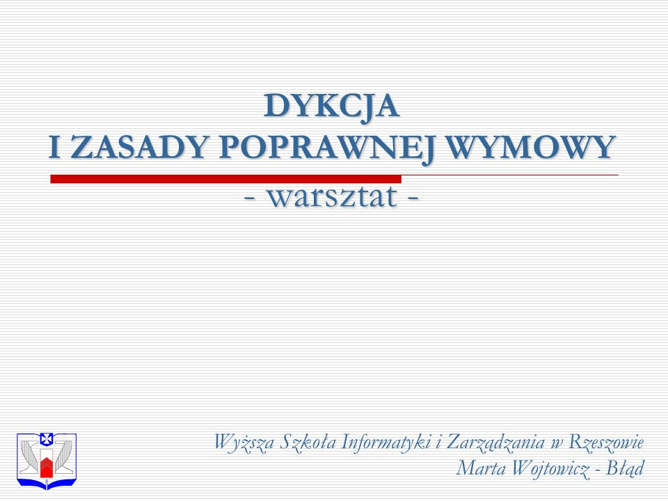 DYKCJA I ZASADY POPRAWNEJ WYMOWY - warsztat - Wyższa Szkoła Informatyki i Zarządzania w Rzeszowie Marta Wojtowicz - Błąd