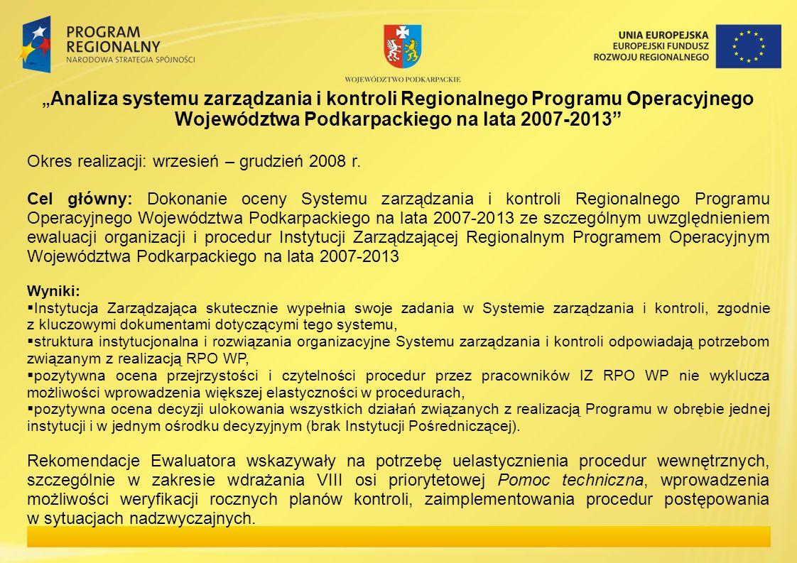 Analiza systemu zarządzania i kontroli Regionalnego Programu Operacyjnego Województwa Podkarpackiego na lata 2007-2013 Okres realizacji: wrzesień – gr
