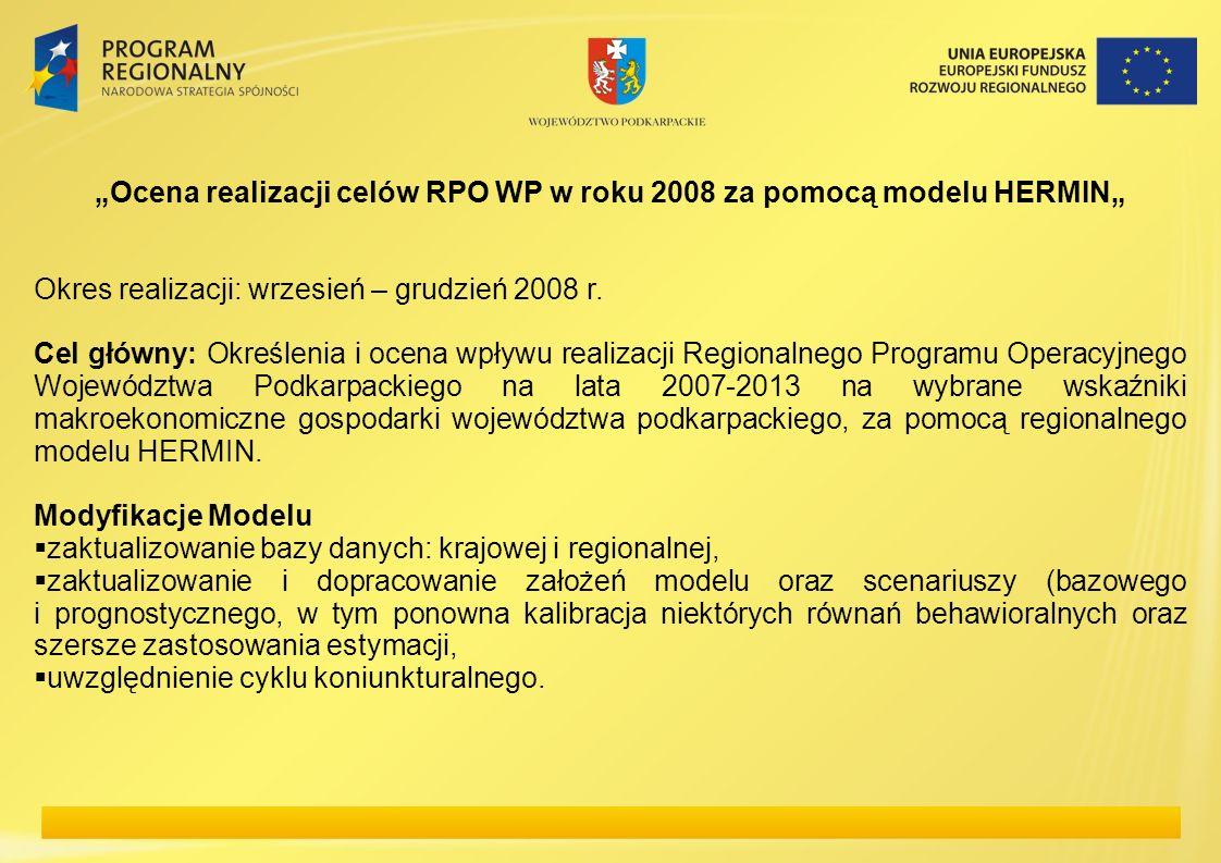 Ocena realizacji celów RPO WP w roku 2008 za pomocą modelu HERMIN Okres realizacji: wrzesień – grudzień 2008 r. Cel główny: Określenia i ocena wpływu