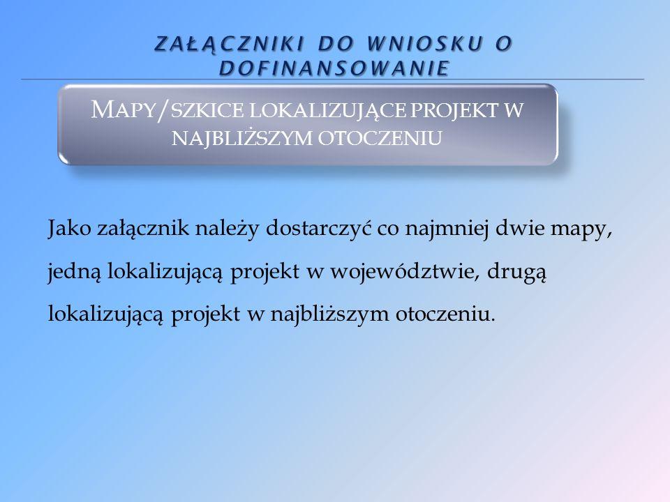 Jako załącznik należy dostarczyć co najmniej dwie mapy, jedną lokalizującą projekt w województwie, drugą lokalizującą projekt w najbliższym otoczeniu.