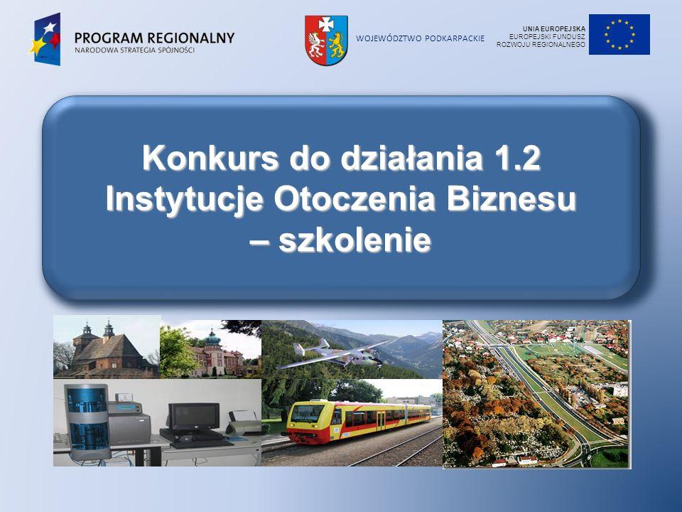 WOJEWÓDZTWO PODKARPACKIE Konkurs do działania 1.2 Instytucje Otoczenia Biznesu – szkolenie UNIA EUROPEJSKA EUROPEJSKI FUNDUSZ ROZWOJU REGIONALNEGO