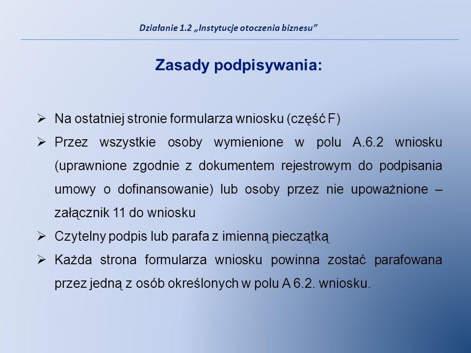 Zasady podpisywania: Na ostatniej stronie formularza wniosku (część F) Przez wszystkie osoby wymienione w polu A.6.2 wniosku (uprawnione zgodnie z dok