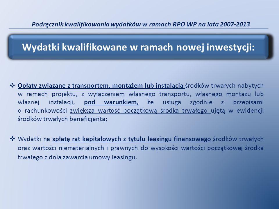 Podręcznik kwalifikowania wydatków w ramach RPO WP na lata 2007-2013 Opłaty związane z transportem, montażem lub instalacją środków trwałych nabytych