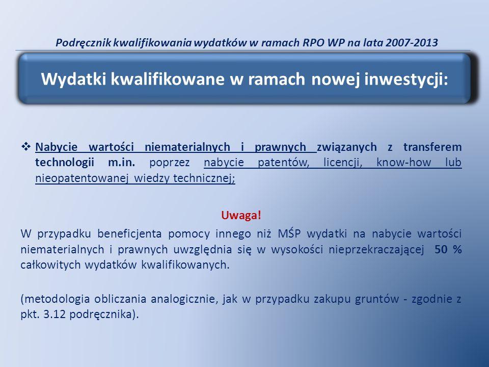 Podręcznik kwalifikowania wydatków w ramach RPO WP na lata 2007-2013 Nabycie wartości niematerialnych i prawnych związanych z transferem technologii m