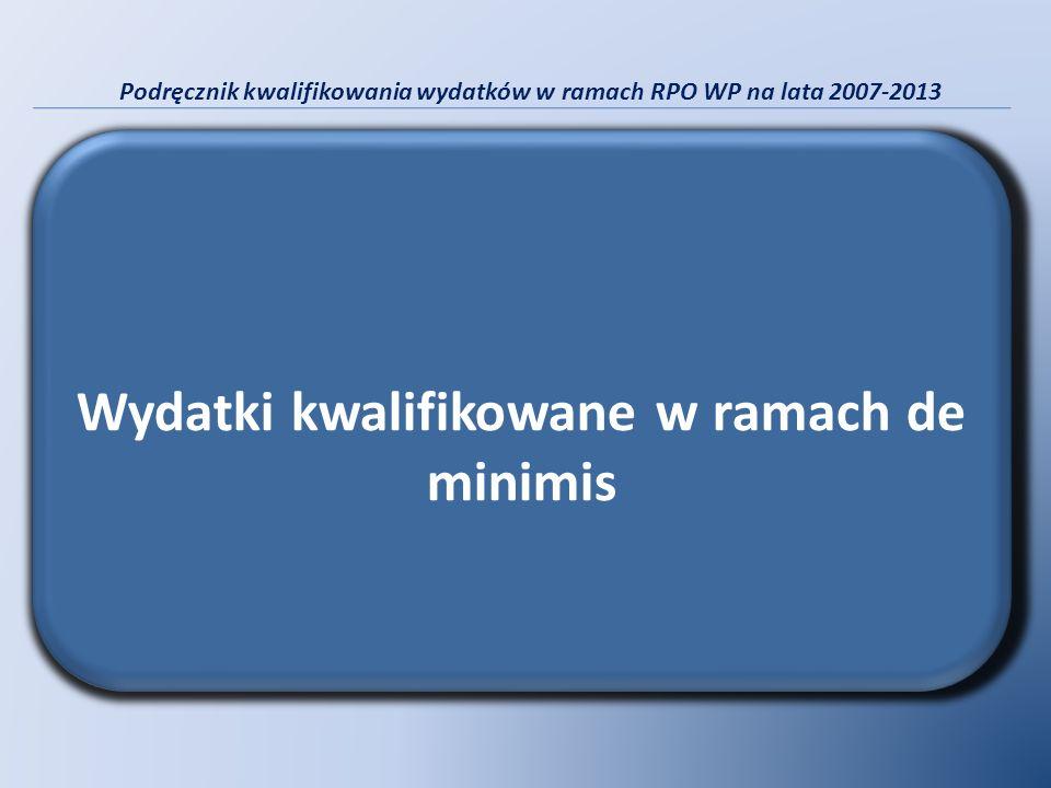 Podręcznik kwalifikowania wydatków w ramach RPO WP na lata 2007-2013 Wydatki kwalifikowane w ramach de minimis