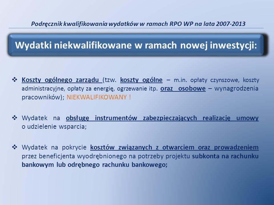 Podręcznik kwalifikowania wydatków w ramach RPO WP na lata 2007-2013 Koszty ogólnego zarządu (tzw. koszty ogólne – m.in. opłaty czynszowe, koszty admi