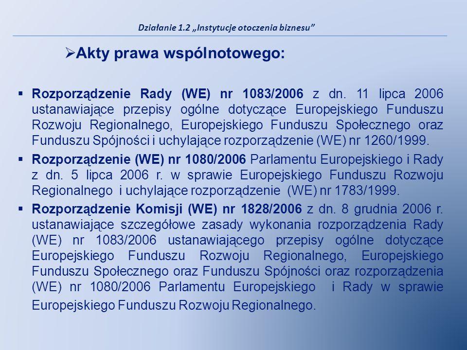 Akty prawa wspólnotowego: Rozporządzenie Rady (WE) nr 1083/2006 z dn. 11 lipca 2006 ustanawiające przepisy ogólne dotyczące Europejskiego Funduszu Roz