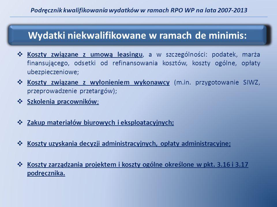 Podręcznik kwalifikowania wydatków w ramach RPO WP na lata 2007-2013 Koszty związane z umową leasingu, a w szczególności: podatek, marża finansującego