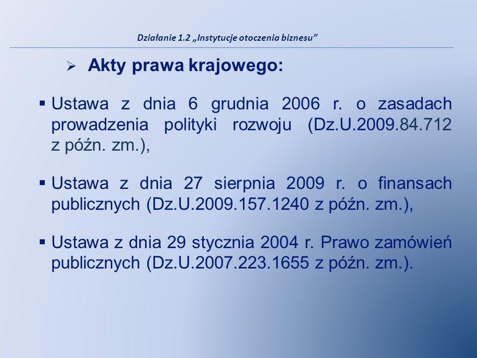 Akty prawa krajowego: Ustawa z dnia 6 grudnia 2006 r. o zasadach prowadzenia polityki rozwoju (Dz.U.2009.84.712 z późn. zm.), Ustawa z dnia 27 sierpni