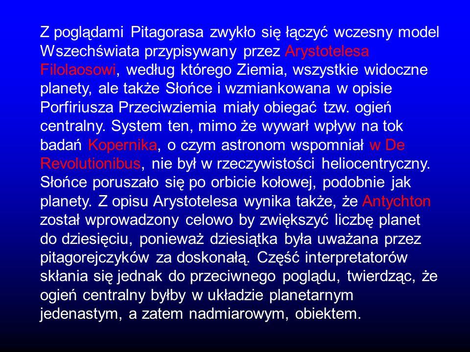 Z poglądami Pitagorasa zwykło się łączyć wczesny model Wszechświata przypisywany przez Arystotelesa Filolaosowi, według którego Ziemia, wszystkie wido